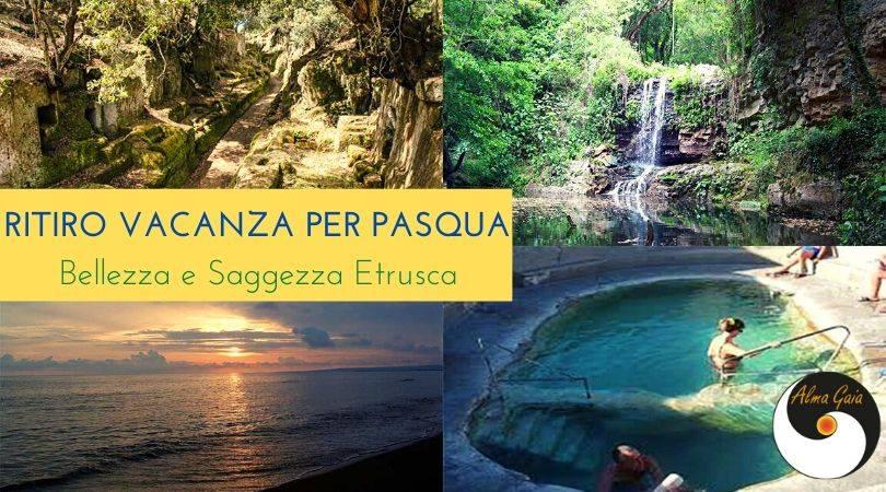 Ritiro Vacanza per Pasqua: Bellezza e Saggezza Etrusca –  11-13 aprile 2020